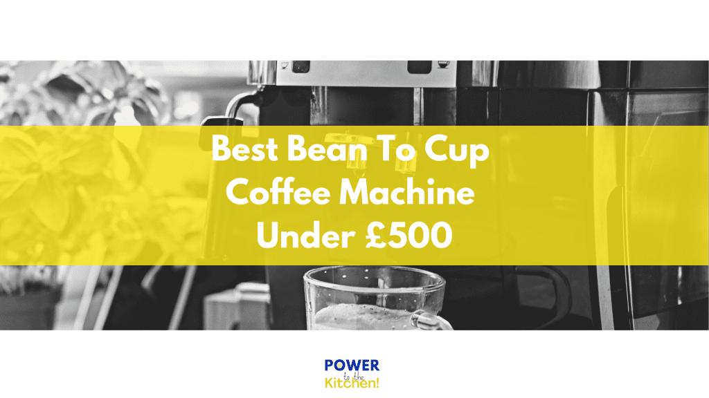 Best Bean To Cup Coffee Machine Under £500 - main image with header