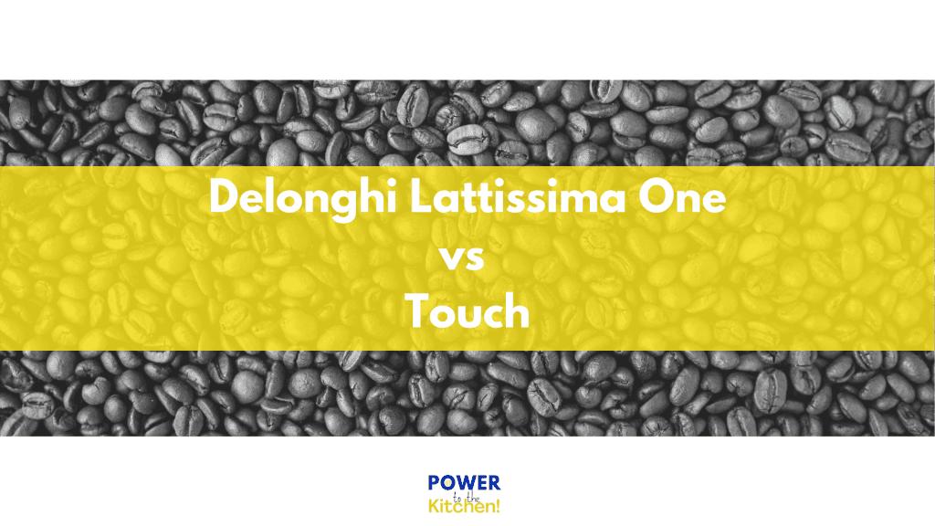 De'longhi Lattissima One vs Touch - main header image